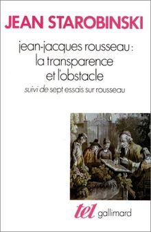 Jean-Jacques Rousseau : la transparence et l'obstacle (Tel)