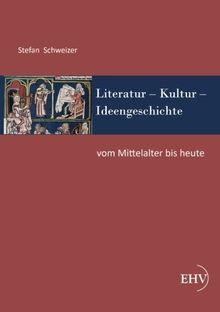 Literatur? Kultur? Ideengeschichte: Vom Mittelalter bis heute