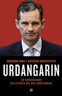 Urdangarin : un conseguidor en la corte del rey Juan Carlos (Actualidad)