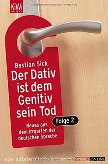Der Dativ ist dem Genitiv sein Tod. Folge 2: Neues aus dem Irrgarten der deutschen Sprache