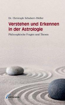 Verstehen und Erkennen in der Astrologie: Philosophische Fragen und Thesen