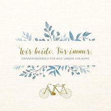 Wir beide. Für immer.: Erinnerungsbuch für alle unsere Ehejahre