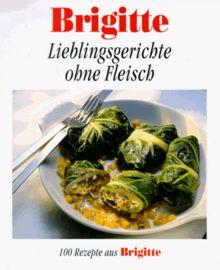 Brigitte. Lieblingsgerichte ohne Fleisch. 100 Rezepte aus Brigitte.