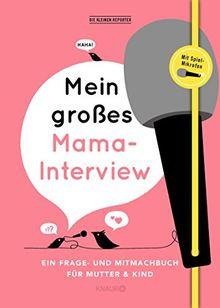 Mein großes Mama-Interview: Ein Frage- und Mitmachbuch für Mutter und Kind