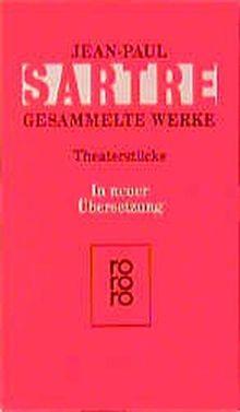 Theaterstücke: Bariona / Die Fliegen / Geschlossene Gesellschaft / Tote ohne Begräbnis / Die respektvolle Dirne / Die schmutzigen Hände / Der Teufel ... / Kean / Nekrassow (Sartre: Gesammelte Werke)