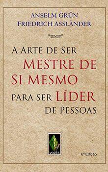 A Arte de Ser Mestre de Si Mesmo Para Ser Líder de Pessoas (Em Portuguese do Brasil)