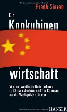 Die Konkubinenwirtschaft: Warum westliche Unternehmen in China scheitern und die Chinesen an die Weltspitze stürmen