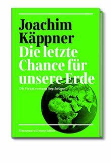 Die letzte Chance für unsere Erde: Die Verantwortung liegt bei uns