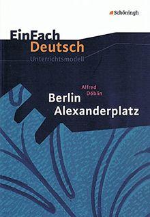 EinFach Deutsch Unterrichtsmodelle: Alfred Döblin: Berlin Alexanderplatz: Gymnasiale Oberstufe