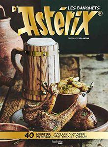 Les banquets d'Astérix : 40 recettes inspirées par les voyages d'Astérix et Obélix