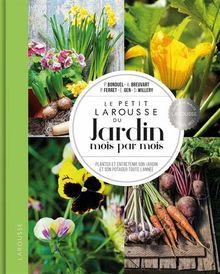 Le petit Larousse du Jardin mois par mois: Planter et entretenir son jardin et son potager toute l'année (Hors Collection - Jardin)