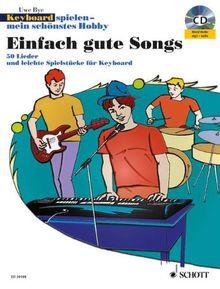 """Einfach gute Songs: 50 Lieder und leichte Spielstücke. Keyboard. Ausgabe mit CD-Extra.: Spielbuch zu """"Keyboard spielen - mein schönstes Hobby"""". 50 Lieder und leichte Spielstücke"""