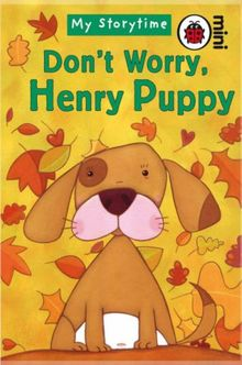 Don't Worry, Henry Puppy: My Storytime (Ladybird Mini My Storytime)