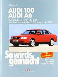 So wird's gemacht. Pflegen - warten - reparieren: Audi 100 von 11/90 bis 5/94: Audi A6 von 6/94 bis 3/97, Avant bis 7/97, So wird's gemacht - Band 73: ... A6 von 6/94 bs 3/97, Avant bis 7/97: BD 73