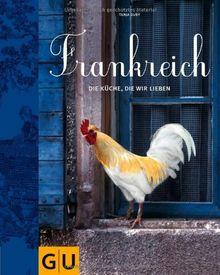 Frankreich: Eine Küche zum Verlieben: Die Küche, die wir lieben (GU Themenkochbuch)
