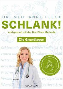 Schlank! und gesund mit der Doc Fleck Methode: Die Grundlagen - So werden Sie auch das innere Bauchfett los