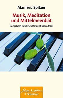 Musik, Meditation und Mittelmeerdiät: Miniaturen zu Geist, Gehirn und Gesundheit (Wissen & Leben)