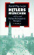 Hitlers München: Aufstieg und Fall der Hauptstadt der Bewegung