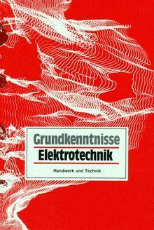 Grundkenntnisse Elektrotechnik: Grundband für Industrie und Handwerk. Elektroinstallateur, Elektromechaniker, Energieelektroniker, Fachinformatiker, ... Berufe und schulische Ausbildungsgänge