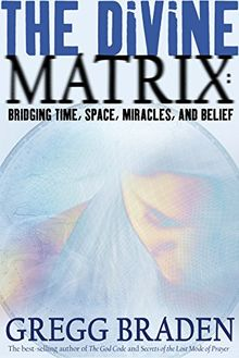 The Divine Matrix: Bridging Time, Space, Miracles, and Belief (Cover Bild kann abweichen)