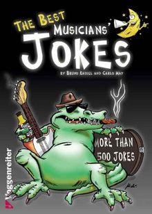 The Best Musicians' Jokes: More than 500 jokes about all musicians genres, plus a foreword written by the famous drummer Pete York
