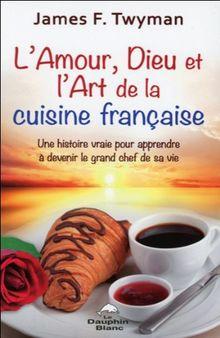 L'amour, Dieu et l'Art de la cuisine française