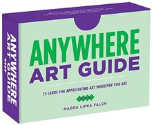 Anywhere Art Guide: 75 Cards for Discovering Art in New Ways and Places