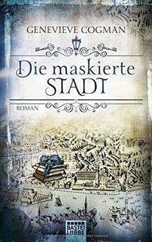Die Bibliothekare: Die maskierte Stadt: Roman (Fantasy. Bastei Lübbe Taschenbücher)