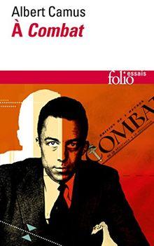 Camus a Combat. Editoriaux ET Articles 1944-1947