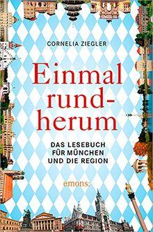 Einmal rundherum: Das Lesebuch für München und die Region