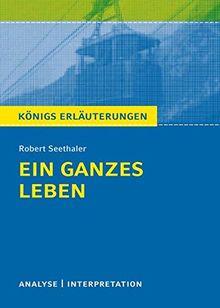 Ein ganzes Leben von Robert Seethaler.: Textanalyse und Interpretation mit ausführlicher Inhaltsangabe und Abituraufgaben mit Lösungen. (Königs Erläuterungen).