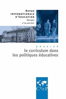 Revue internationale d'éducation, N° 56, Avril 2011 : Le curriculum dans les politiques éducatives