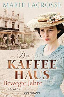 Das Kaffeehaus - Bewegte Jahre: Roman - Die Kaffeehaus-Saga 1