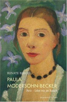 Paula Modersohn-Becker: Paris - Leben wie im Rausch. Biografie