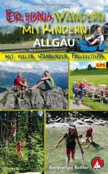 Erlebniswandern mit Kindern Allgäu. 30 Wanderungen und Ausflüge. Mit vielen spannenden Freizeittipps. Mit GPS-Daten: Mit vielen spannenden Freizeittipps. 30 Wanderungen und Ausflüge. Mit GPS-Daten