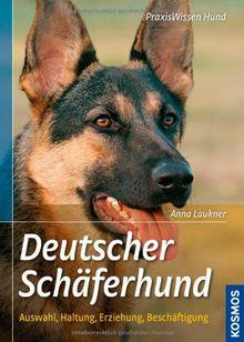 Deutscher Schäferhund: Auswahl, Haltung, Erziehung, Beschäftigung