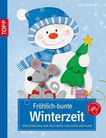 Fröhlich-bunte Winterzeit: Fensterbilder und Geschenke für Gross und Klein