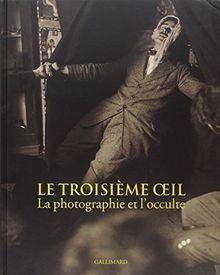 Le troisième oeil : La photographie et l'occulte (Livre d'Art)