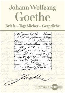Johann Wolfgang Goethe: Briefe, Tagebücher, Gespräche (Digitale Bibliothek 10)