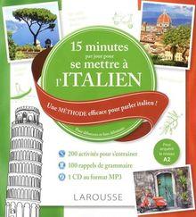 15 minutes par jour pour se mettre à l'italien : Une méthode efficace pour parler italien ! Pour débutants et faux débutants (1CD audio MP3)