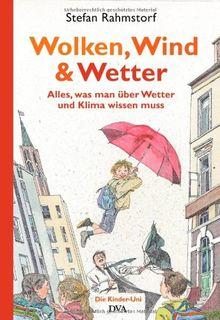 Wolken, Wind und Wetter: Alles, was man über Wetter und Klima wissen muss. Ein Kinder-Uni-Buch