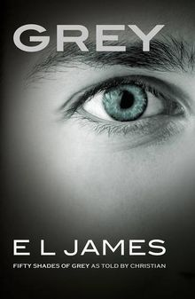 Grey (UK version): Fifty Shades of Grey as told by Christian