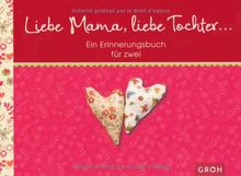 """Liebe Mama, liebe Tochter ... Ein Erinnerungsbuch für uns zwei"""""""""""""""" -"""