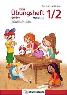 Das Übungsheft Größen Mathematik 1/2: Mathematische Kompetenzen gezielt trainieren und festigen