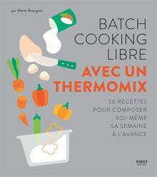 Batch cooking libre - Avec un Thermomix - 50 recettes pour composer soi-même sa semaine à l'avance