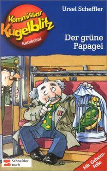Kommissar Kugelblitz. Grossdruck: Kommissar Kugelblitz, Band 04: Der grüne Papagei: Ratekrimi: BD 4
