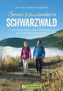 Genusswandern Schwarzwald. 36 leichtere Touren mit Natur- und Kulturerlebnissen. Ein Wanderführer zu den schönsten Plätzen im Schwarzwald. Mit Ausflügen und kulinarischen Highlights.