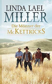 Die Männer der McKettricks: 1. Jesse - So frei wie der Himmel 2. Rance - Echo der Liebe 3. Keegan - Sturm über der Wüste (Bestseller-Reihe)