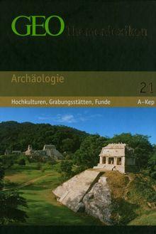 GEO Themenlexikon 21 Archäologie: Hochkulturen, Grabungsstätten, Funde: BD 21