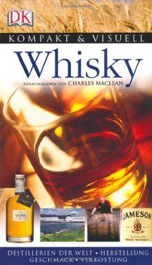 Kompakt & Visuell Whisky: Destillerien der Welt . Herstellung Geschmack . Verkostung